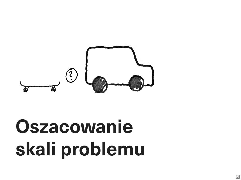 Hasło oszacowanie skali problemu z rysunkiem deskorolki i samochodu i znakiem pytajnika między nimi.