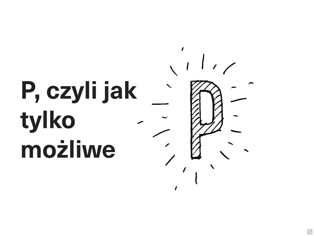 Hasło P, czyli jak tylko to możliwe i rysunek literki P.